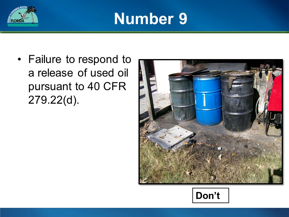 Number 9 Failure to respond to a release of used oil pursuant to 40 CFR 279.22(d). Don't