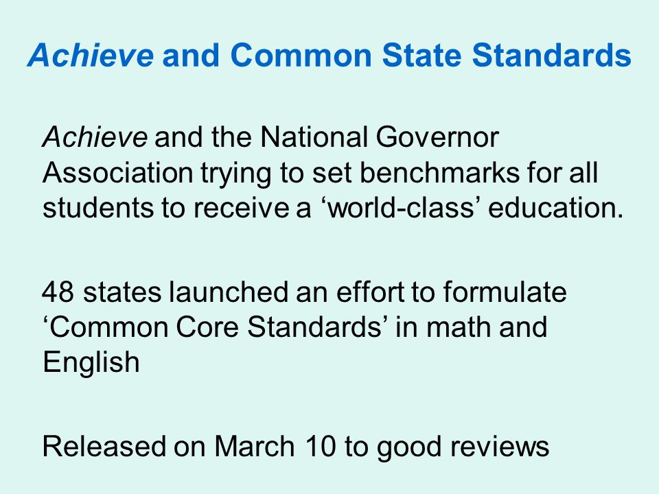 Achieve and Common State Standards Achieve and the National Governor Association trying to set benchmarks for all students to receive a 'world-class' education.