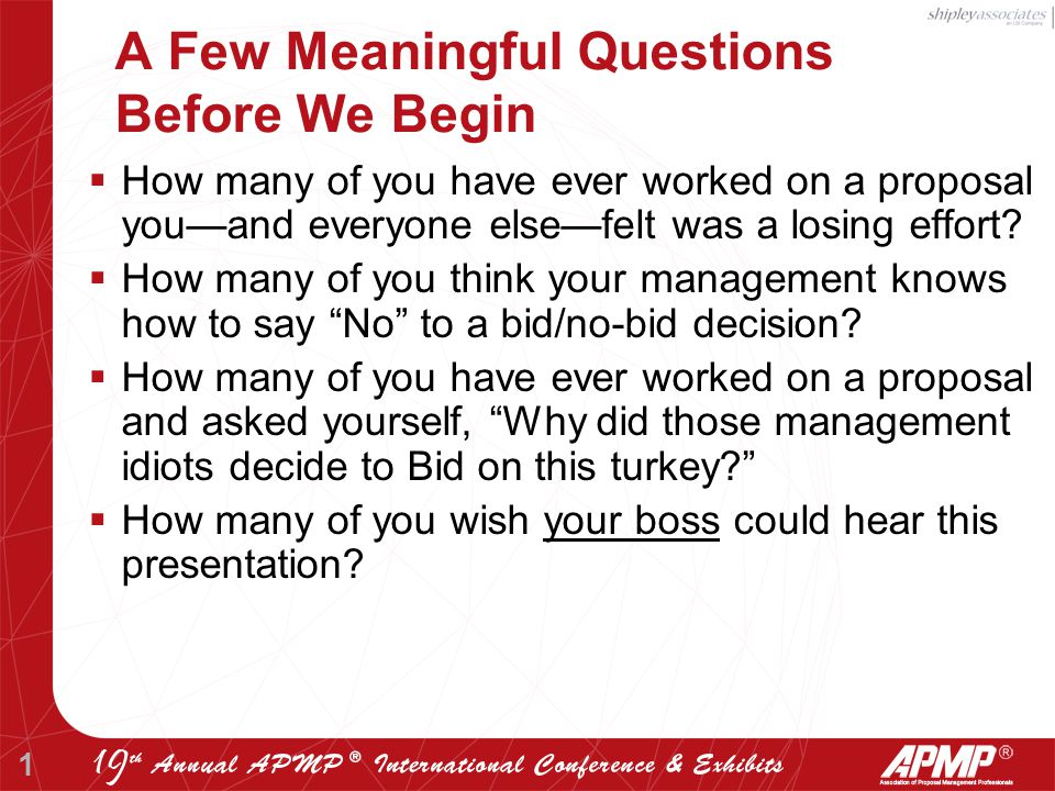 1 A Few Meaningful Questions Before We Begin  How many of you have ever worked on a proposal you—and everyone else—felt was a losing effort.
