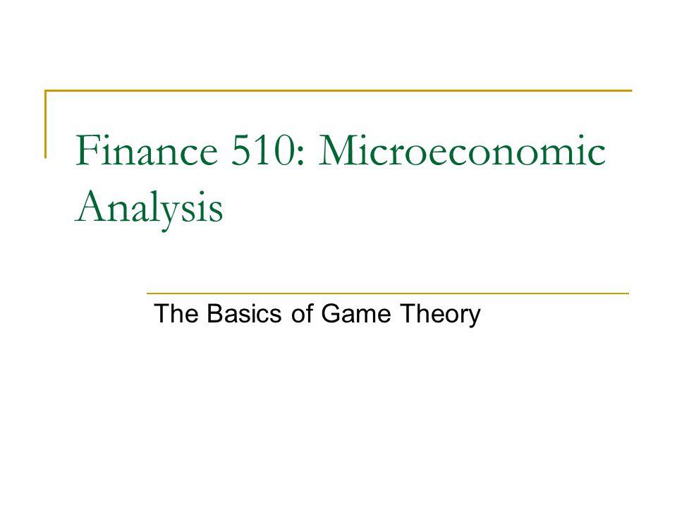 The Basics of Game Theory Finance 510: Microeconomic Analysis