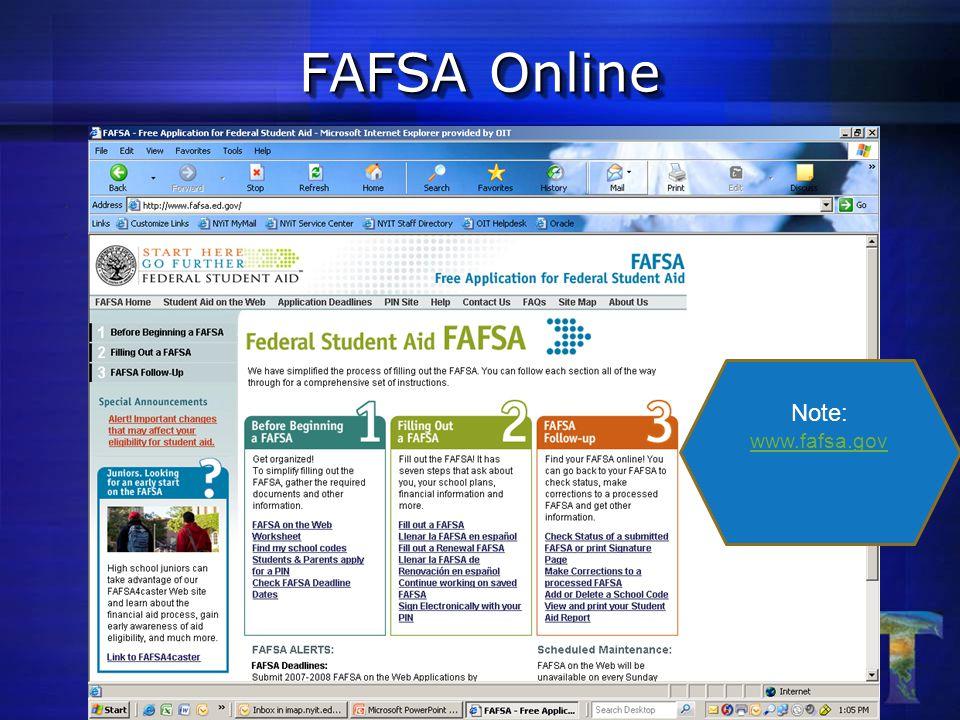 FAFSA Online Note: www.fafsa.gov