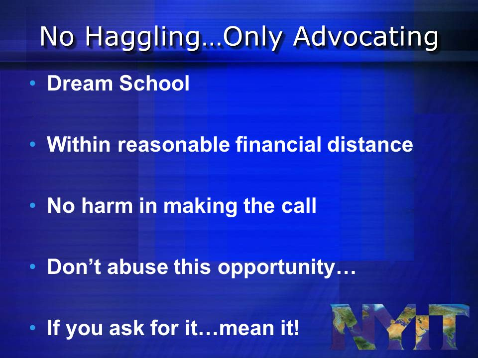Dream School Within reasonable financial distance No harm in making the call Don't abuse this opportunity… If you ask for it…mean it.