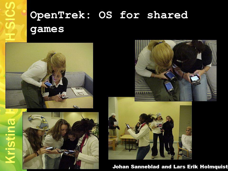 Kristina Höök SU/KTH SICS OpenTrek: OS for shared games Johan Sanneblad and Lars Erik Holmquist