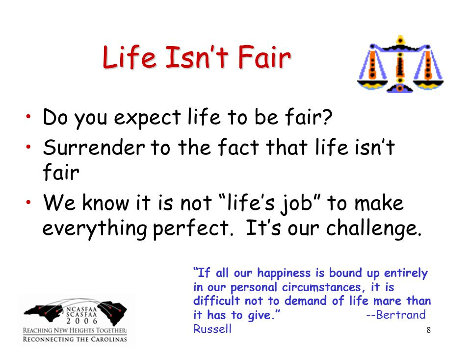 8 Life Isn't Fair Do you expect life to be fair.
