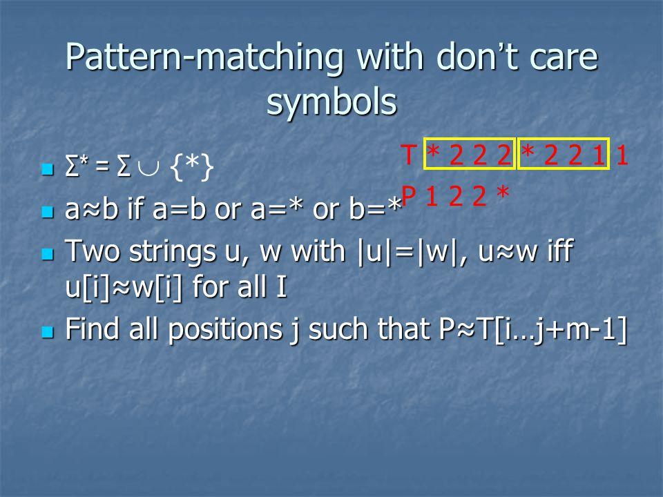 Pattern-matching with don ' t care symbols Σ* = Σ Σ* = Σ  {*} a≈b if a=b or a=* or b=* a≈b if a=b or a=* or b=* Two strings u, w with |u|=|w|, u≈w if