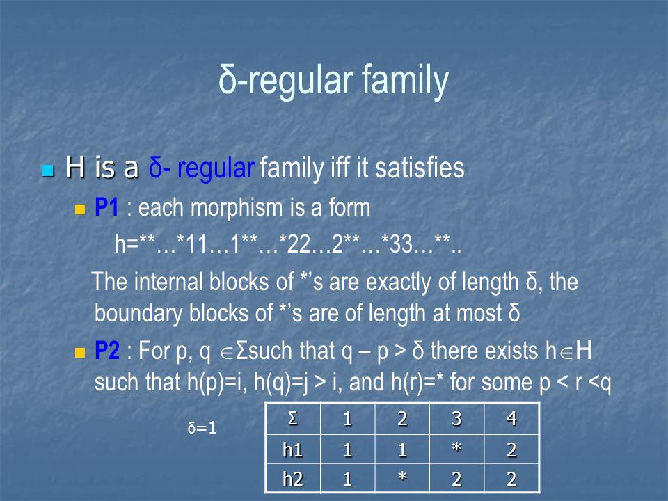 δ-regular family H is a H is a δ- regular family iff it satisfies P1 : each morphism is a form h=**…*11…1**…*22…2**…*33…**.. The internal blocks of *'