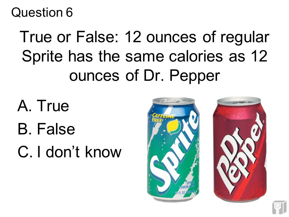 True or False: 12 ounces of regular Sprite has the same calories as 12 ounces of Dr.