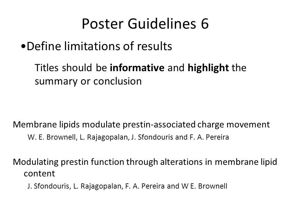 Poster Guidelines 6 Membrane lipids modulate prestin-associated charge movement W. E. Brownell, L. Rajagopalan, J. Sfondouris and F. A. Pereira Modula