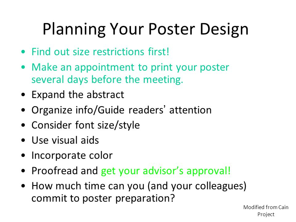 Planning Your Poster Design Find out size restrictions first! Make an appointment to print your poster several days before the meeting. Expand the abs