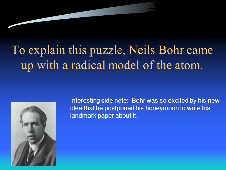 To explain this puzzle, Neils Bohr came up with a radical model of the atom.