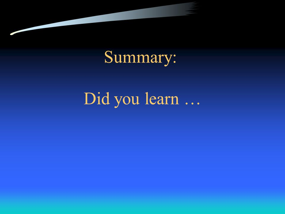 Summary: Did you learn …