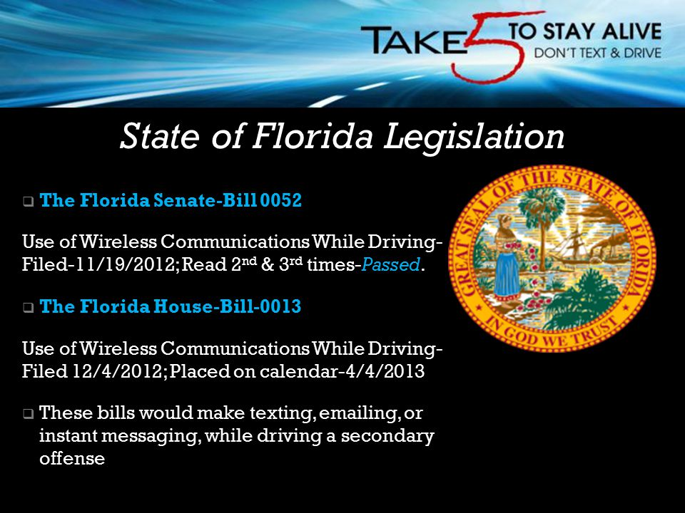  The Florida Senate-Bill 0052 Use of Wireless Communications While Driving- Filed-11/19/2012; Read 2 nd & 3 rd times-Passed.  The Florida House-Bill