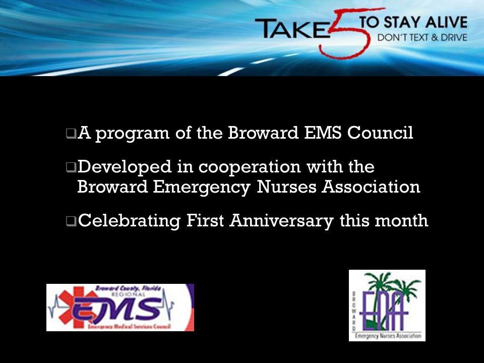  A program of the Broward EMS Council  Developed in cooperation with the Broward Emergency Nurses Association  Celebrating First Anniversary this m