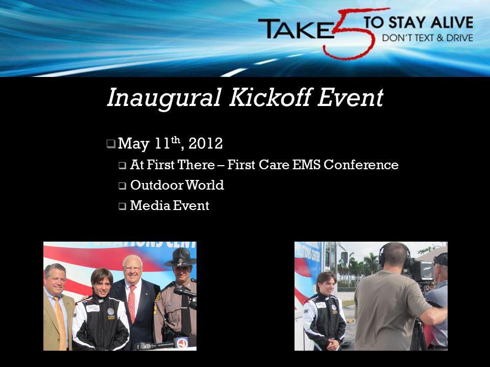  May 11 th, 2012  At First There – First Care EMS Conference  Outdoor World  Media Event Inaugural Kickoff Event