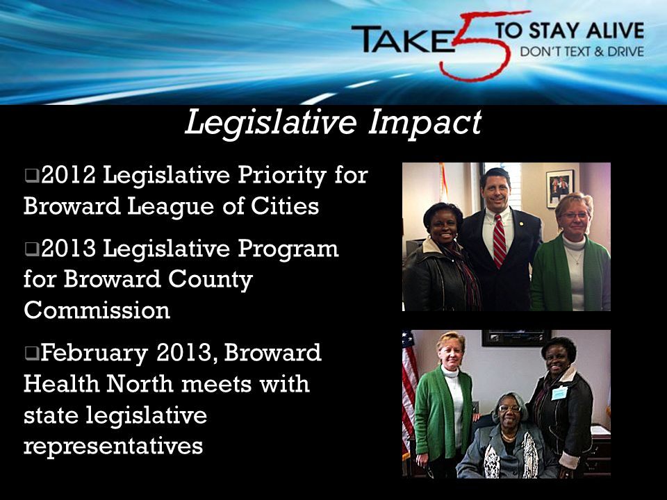  2012 Legislative Priority for Broward League of Cities  2013 Legislative Program for Broward County Commission  February 2013, Broward Health North meets with state legislative representatives Broward Regional EMS Council Legislative Impact
