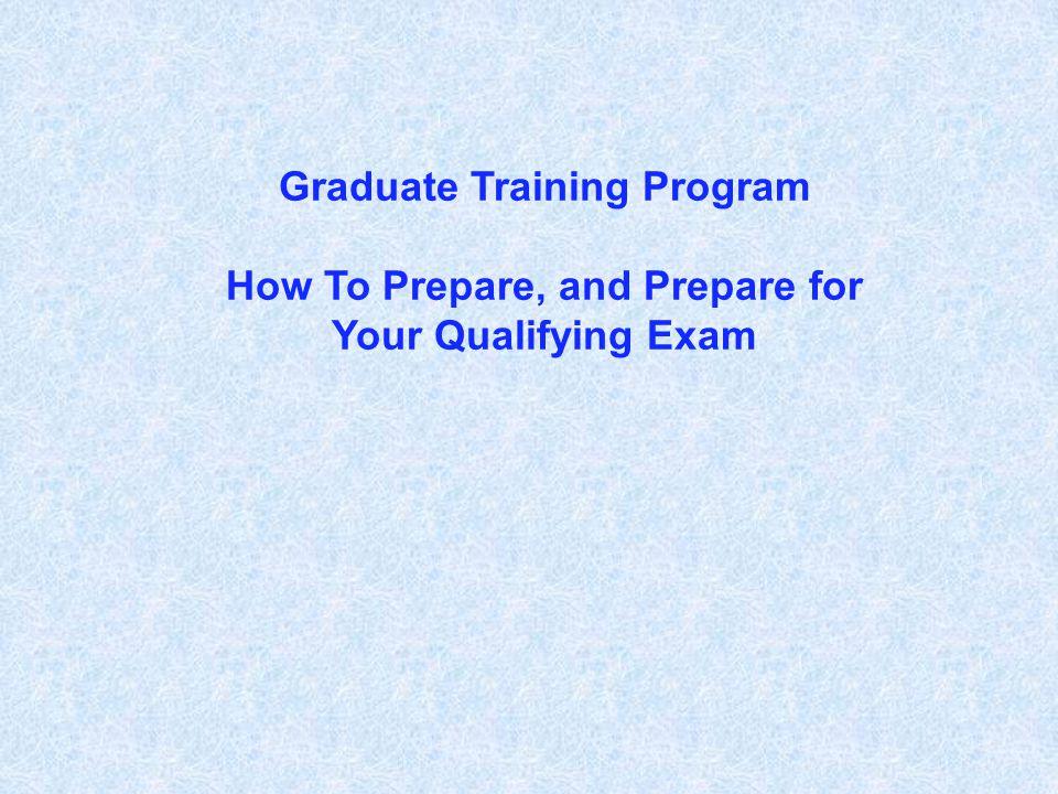 Graduate Training Program How To Prepare, and Prepare for Your Qualifying Exam