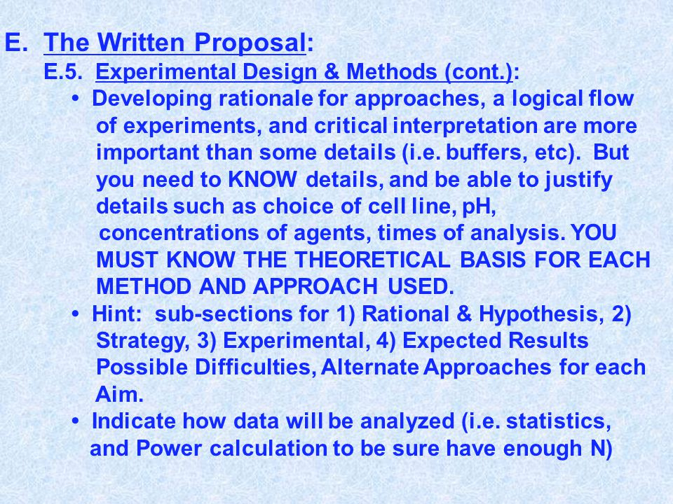 E.The Written Proposal: E.5. Experimental Design & Methods (cont.): Developing rationale for approaches, a logical flow of experiments, and critical i