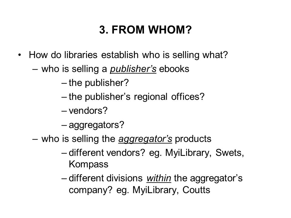 3. FROM WHOM. How do libraries establish who is selling what.