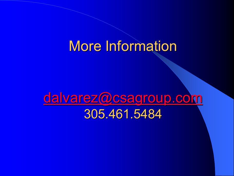 More Information dalvarez@csagroup.com 305.461.5484 dalvarez@csagroup.com