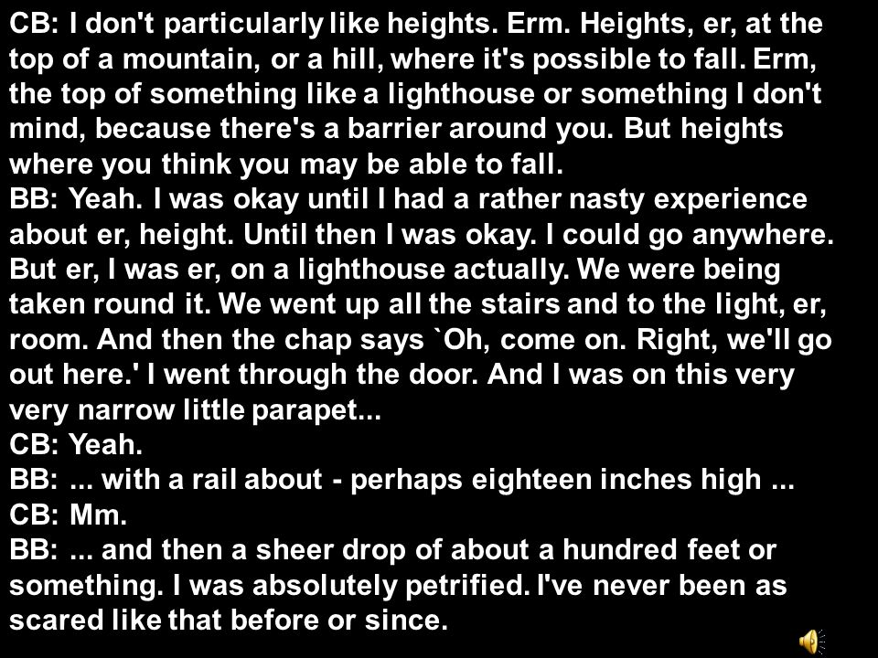 I don t particularly like heights.Erm.