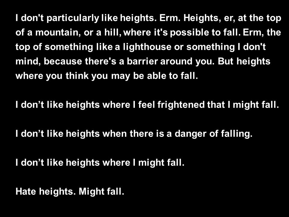 I don t particularly like heights. Erm.
