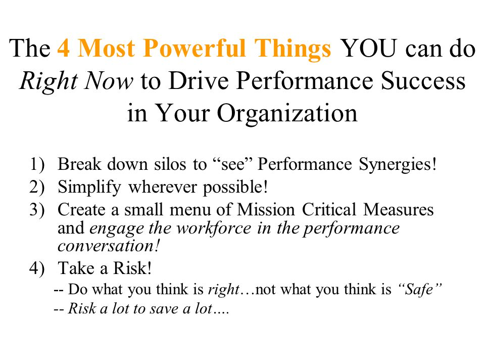 "The 4 Most Powerful Things YOU can do Right Now to Drive Performance Success in Your Organization 1)Break down silos to ""see"" Performance Synergies! 2"