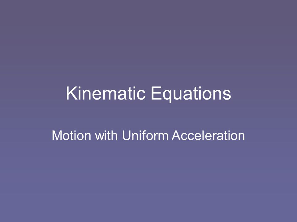 Kinematic Equations Motion with Uniform Acceleration