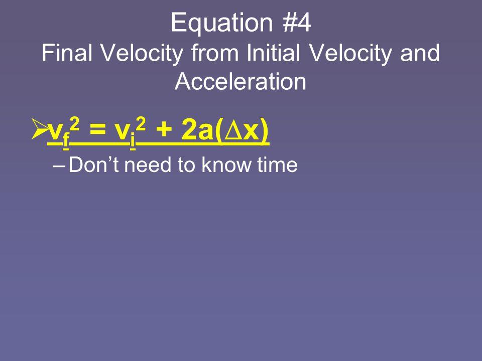 Equationvfvf vivi a xx tt  x = ½ (v i + v f )  t v f = v i + a(  t)  x = v i (  t) + ½ a(  t) 2 v f 2 = v i 2 + 2a(  x)