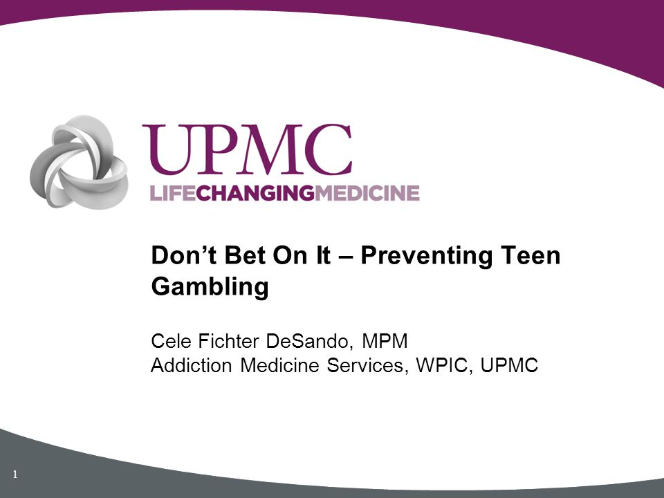 Cele Fichter DeSando, MPM Addiction Medicine Services, WPIC, UPMC Don't Bet On It – Preventing Teen Gambling 1