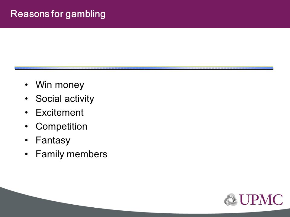 Reasons for gambling Win money Social activity Excitement Competition Fantasy Family members