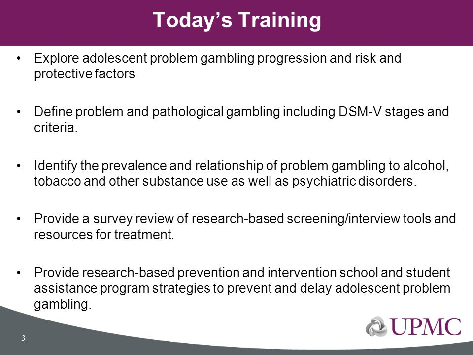 Explore adolescent problem gambling progression and risk and protective factors Define problem and pathological gambling including DSM-V stages and cr