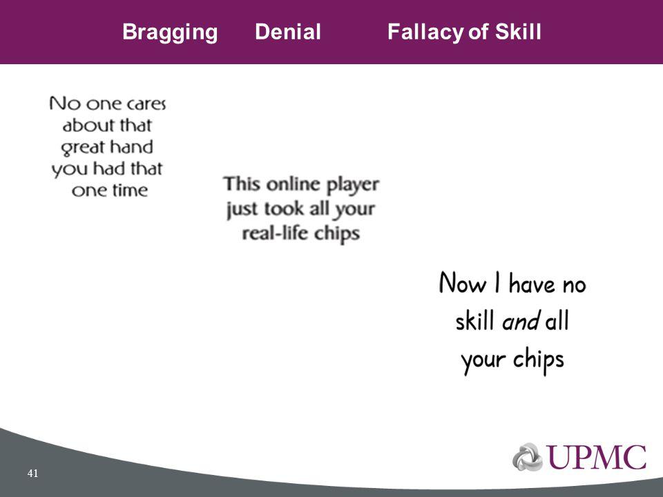 BraggingDenialFallacy of Skill 41