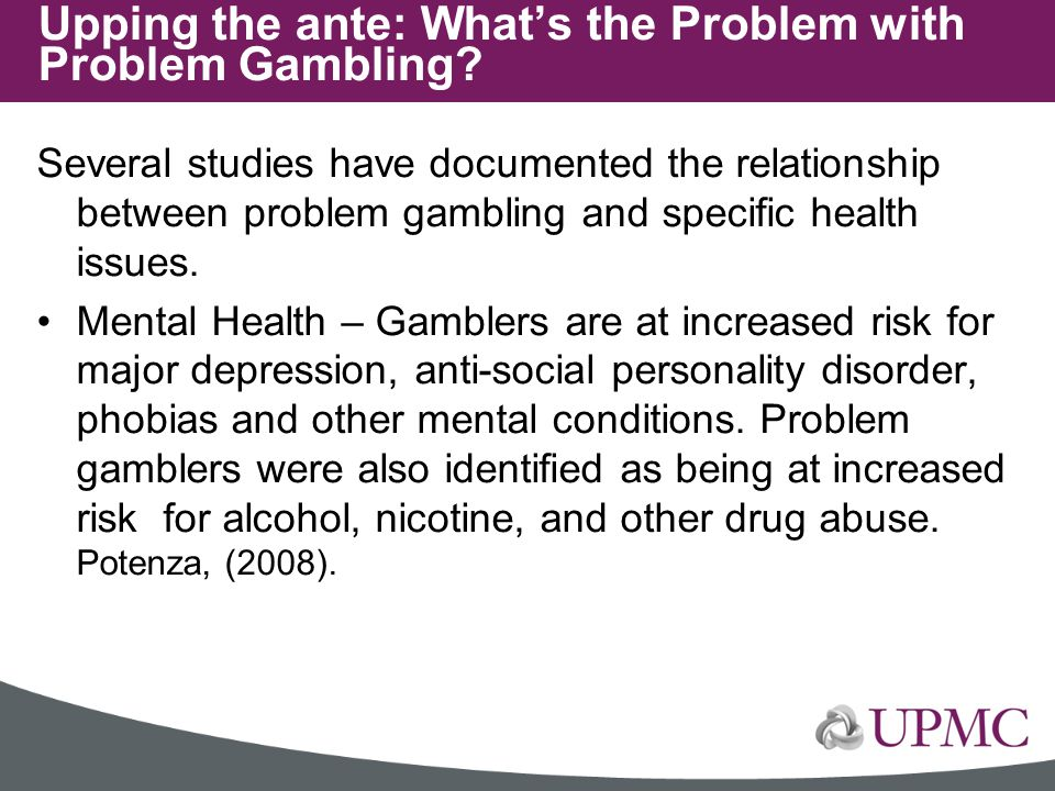 Several studies have documented the relationship between problem gambling and specific health issues. Mental Health – Gamblers are at increased risk f