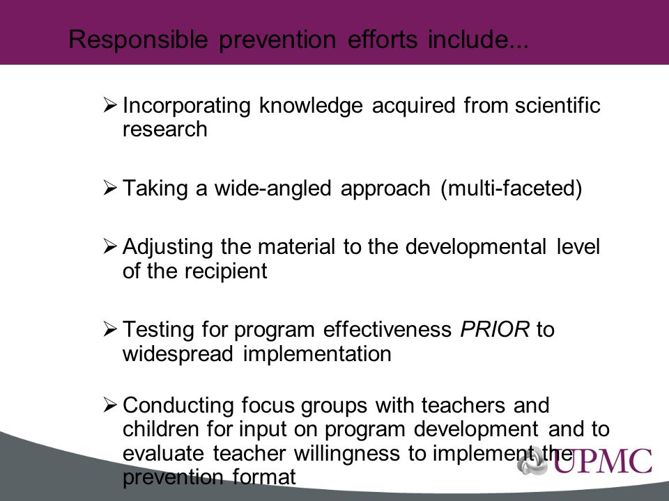 Responsible prevention efforts include...  Incorporating knowledge acquired from scientific research  Taking a wide-angled approach (multi-faceted)