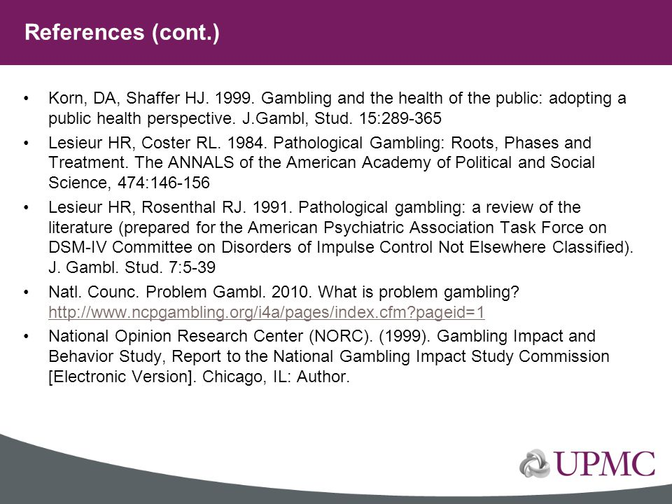 Korn, DA, Shaffer HJ. 1999. Gambling and the health of the public: adopting a public health perspective. J.Gambl, Stud. 15:289-365 Lesieur HR, Coster