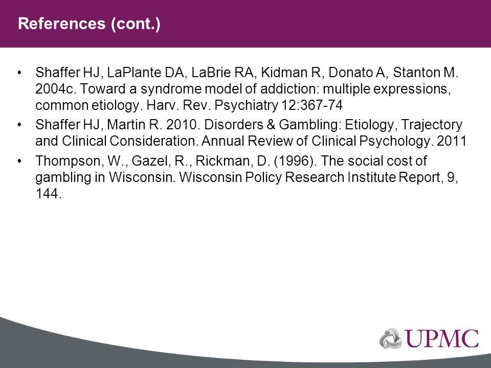 Shaffer HJ, LaPlante DA, LaBrie RA, Kidman R, Donato A, Stanton M. 2004c. Toward a syndrome model of addiction: multiple expressions, common etiology.