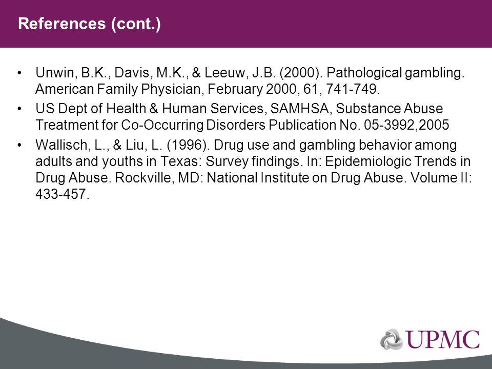 Unwin, B.K., Davis, M.K., & Leeuw, J.B. (2000). Pathological gambling. American Family Physician, February 2000, 61, 741-749. US Dept of Health & Huma