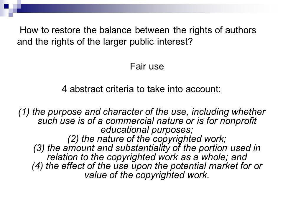 How to restore the balance between the rights of authors and the rights of the larger public interest? Fair use 4 abstract criteria to take into accou