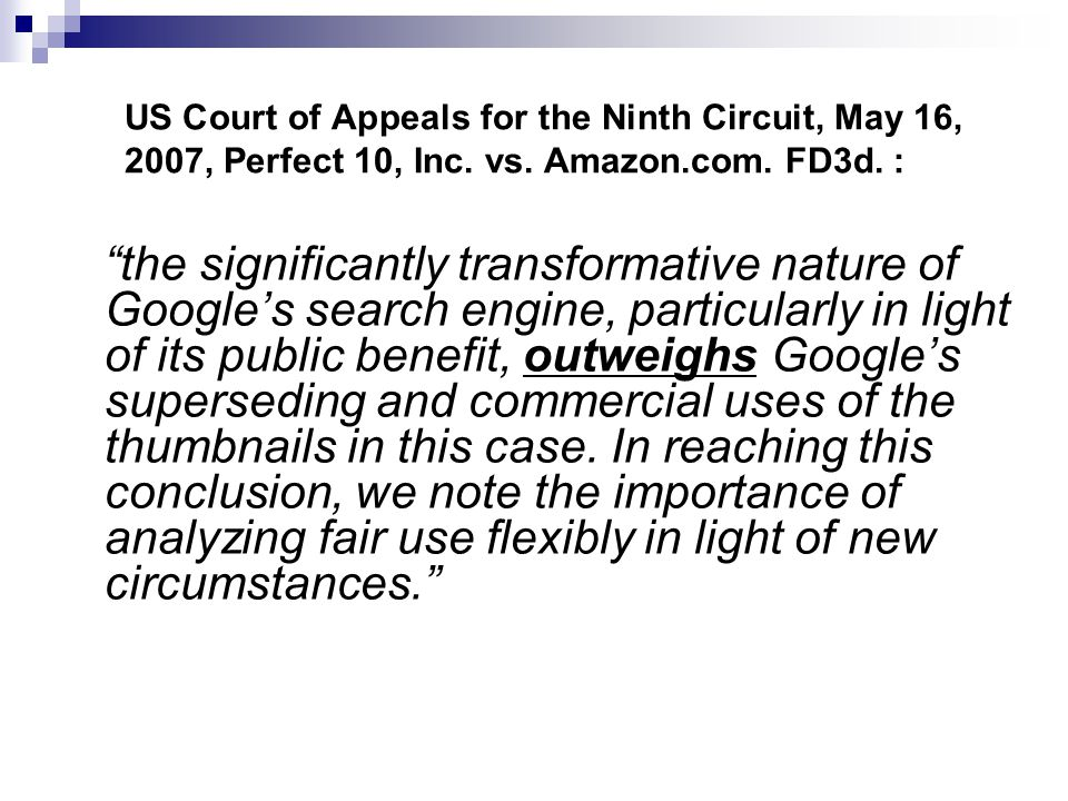 "US Court of Appeals for the Ninth Circuit, May 16, 2007, Perfect 10, Inc. vs. Amazon.com. FD3d. : ""the significantly transformative nature of Google's"