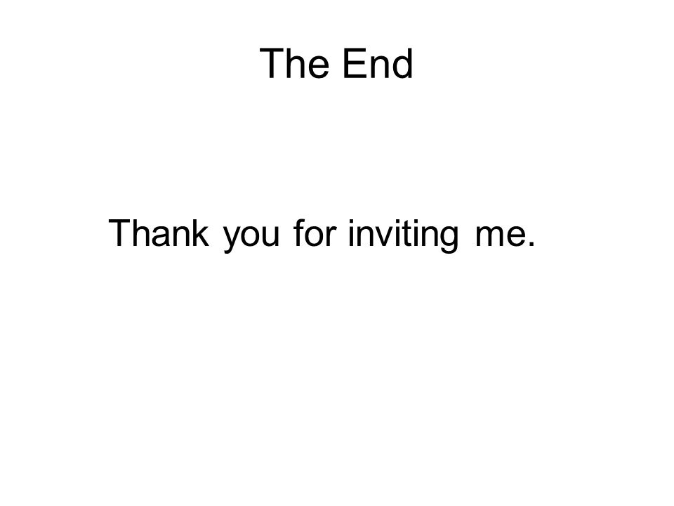 The End Thank you for inviting me.