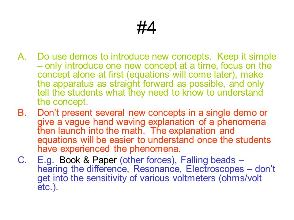 #4 A.Do use demos to introduce new concepts. Keep it simple – only introduce one new concept at a time, focus on the concept alone at first (equations