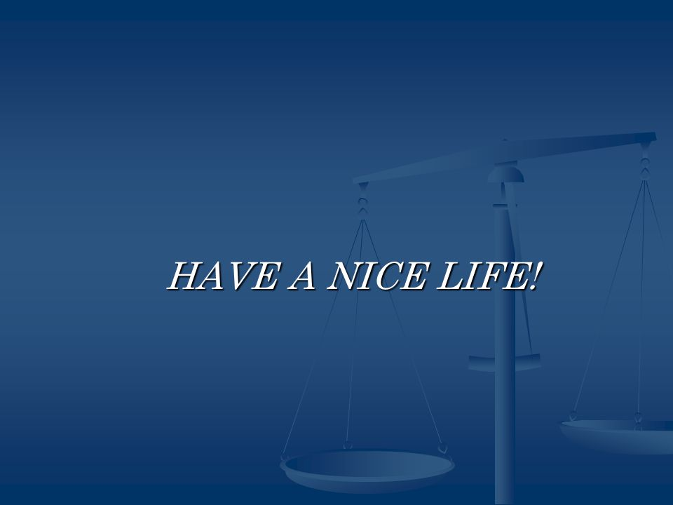 HAVE A NICE LIFE! HAVE A NICE LIFE!