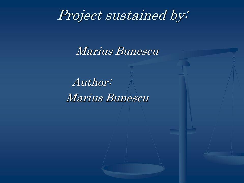 Project sustained by: Marius Bunescu Marius Bunescu Author: Author: Marius Bunescu Marius Bunescu