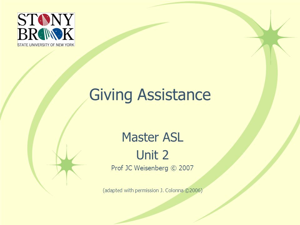 Giving Assistance Master ASL Unit 2 Prof JC Weisenberg © 2007 (adapted with permission J.