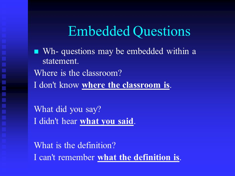 Embedded Questions Wh- questions may be embedded within a statement.