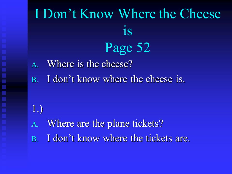 I Don't Know Where the Cheese is Page 52 A. Where is the cheese.