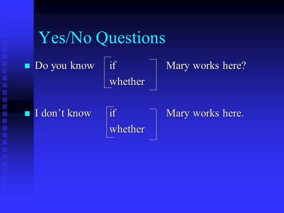 Yes/No Questions Do you know if Mary works here.