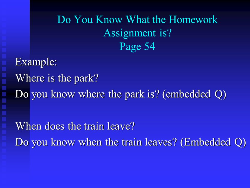 Do You Know What the Homework Assignment is. Page 54 Example: Where is the park.