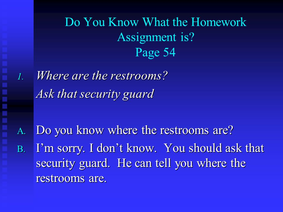 Do You Know What the Homework Assignment is. Page 54 1.