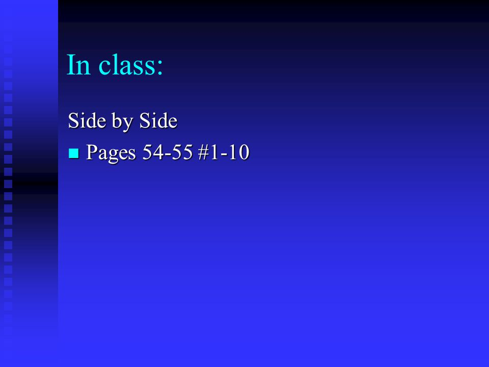 In class: Side by Side Pages 54-55 #1-10 Pages 54-55 #1-10
